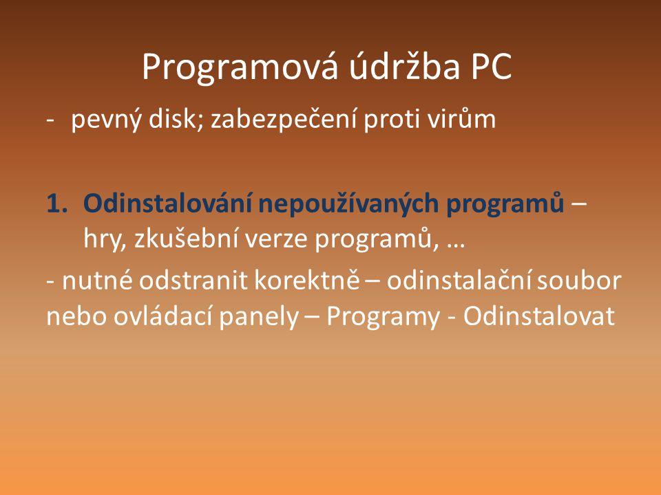 Programová údržba PC -pevný disk; zabezpečení proti virům 1.Odinstalování nepoužívaných programů – hry, zkušební verze programů, … - nutné odstranit k
