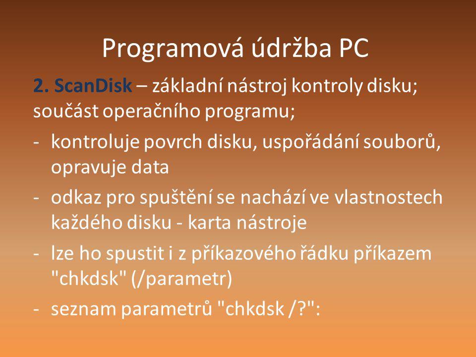 Programová údržba PC 2. ScanDisk – základní nástroj kontroly disku; součást operačního programu; -kontroluje povrch disku, uspořádání souborů, opravuj