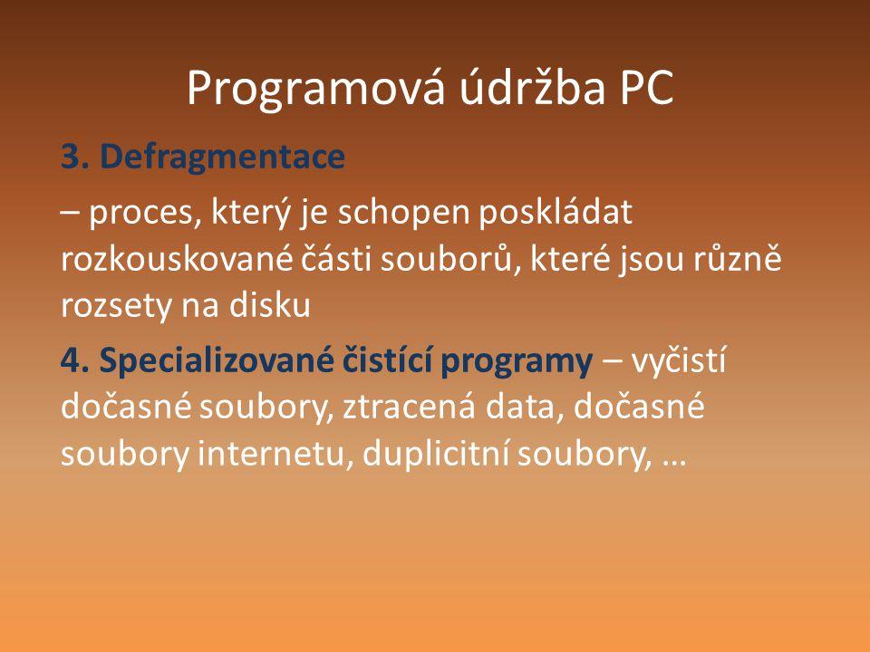Programová údržba PC 3. Defragmentace – proces, který je schopen poskládat rozkouskované části souborů, které jsou různě rozsety na disku 4. Specializ