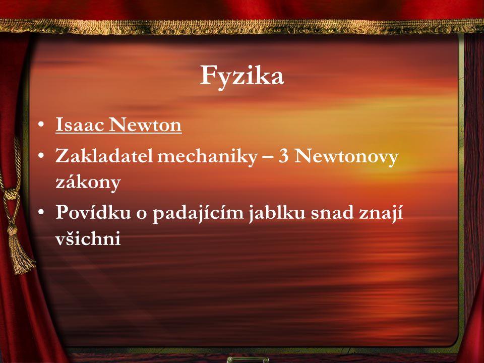 Fyzika Isaac Newton Zakladatel mechaniky – 3 Newtonovy zákony Povídku o padajícím jablku snad znají všichni
