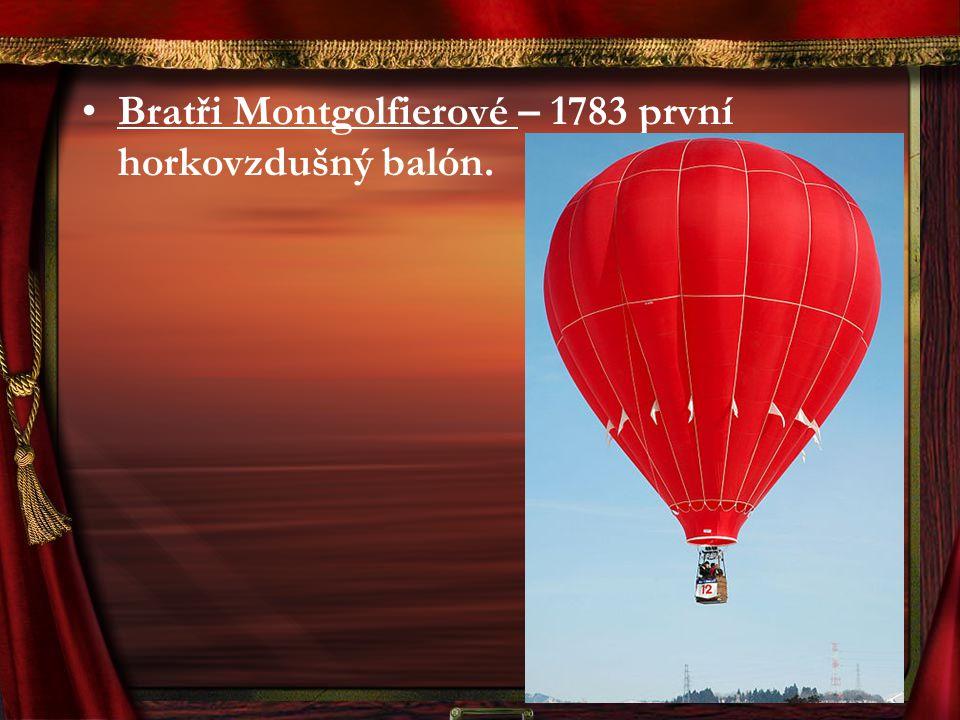 Bratři Montgolfierové – 1783 první horkovzdušný balón.