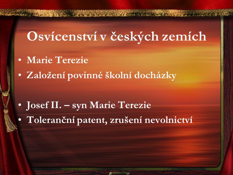 Osvícenství v českých zemích Marie Terezie Založení povinné školní docházky Josef II.