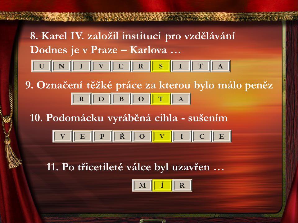 8.Karel IV. založil instituci pro vzdělávání Dodnes je v Praze – Karlova … UNIVERSITA 9.