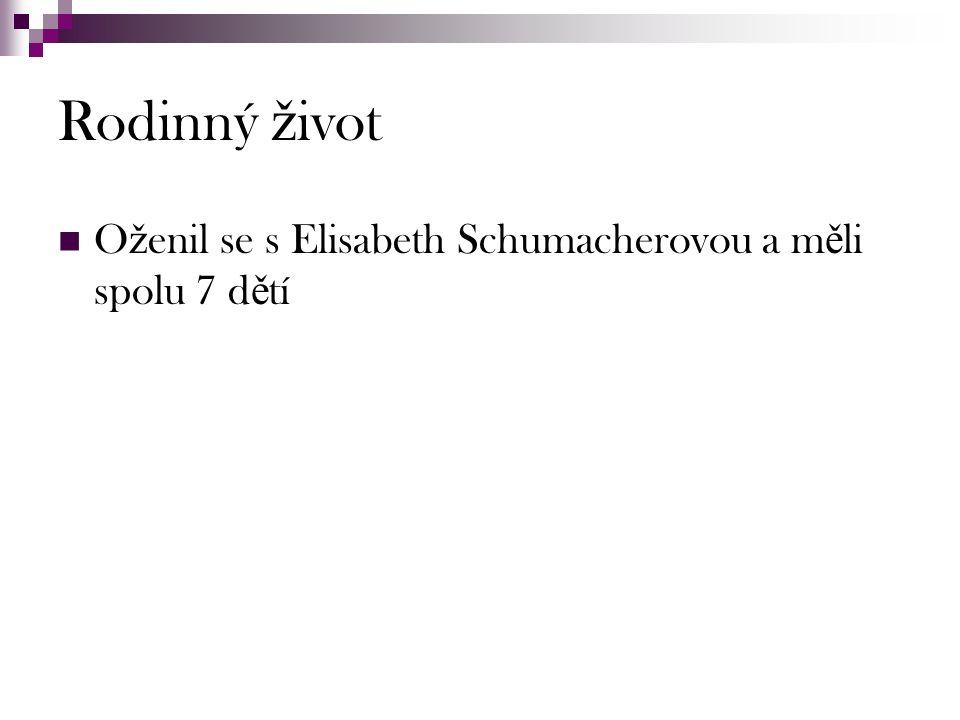 Rodinný ž ivot O ž enil se s Elisabeth Schumacherovou a m ě li spolu 7 d ě tí