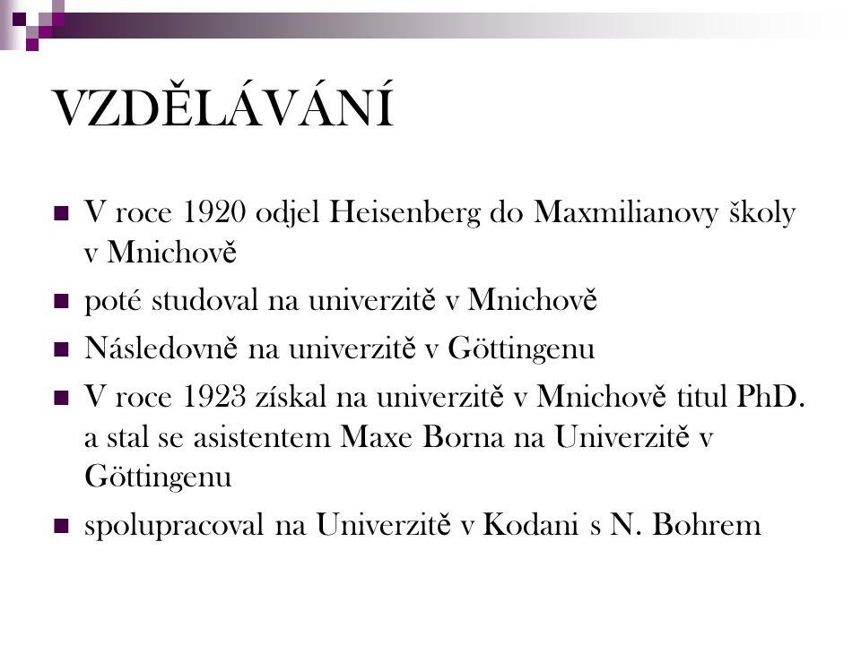 VZD Ě LÁVÁNÍ V roce 1920 odjel Heisenberg do Maxmilianovy školy v Mnichov ě poté studoval na univerzit ě v Mnichov ě Následovn ě na univerzit ě v Gött