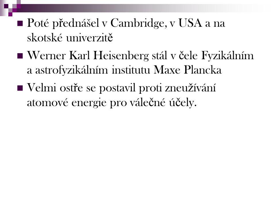 Poté p ř ednášel v Cambridge, v USA a na skotské univerzit ě Werner Karl Heisenberg stál v č ele Fyzikálním a astrofyzikálním institutu Maxe Plancka V