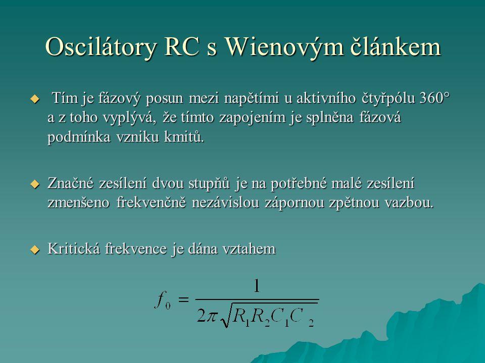 Oscilátory RC s Wienovým článkem  Tím je fázový posun mezi napětími u aktivního čtyřpólu 360  a z toho vyplývá, že tímto zapojením je splněna fázová