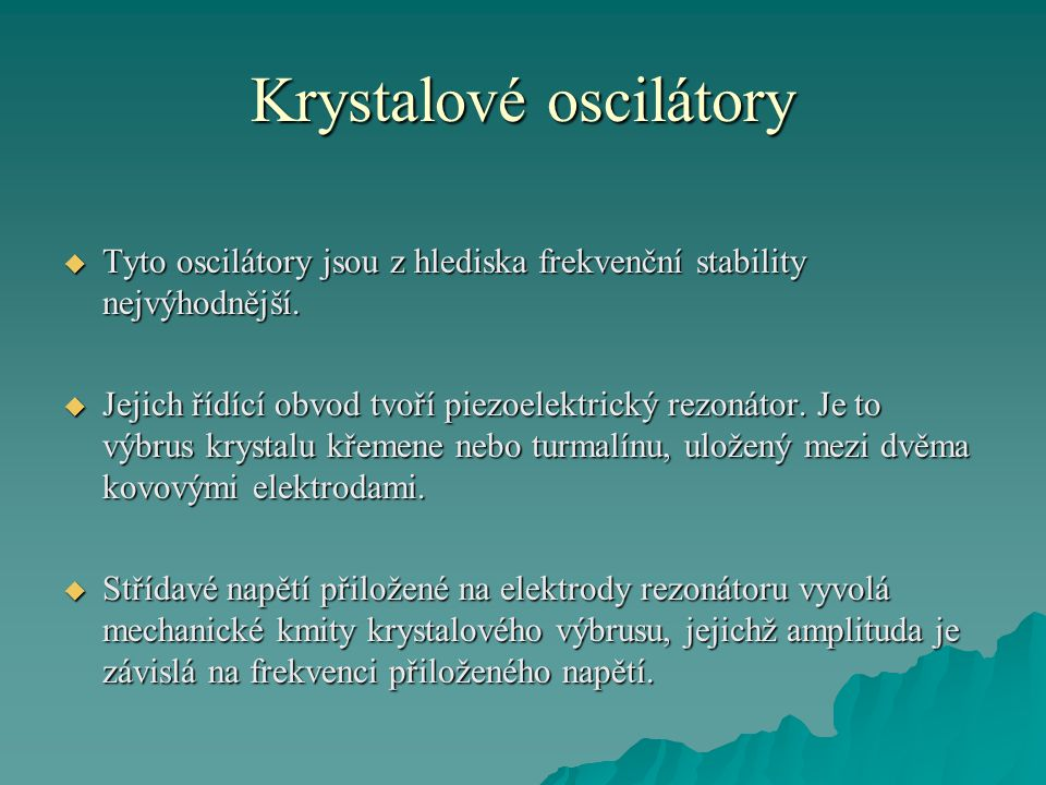 Krystalové oscilátory  Tyto oscilátory jsou z hlediska frekvenční stability nejvýhodnější.  Jejich řídící obvod tvoří piezoelektrický rezonátor. Je