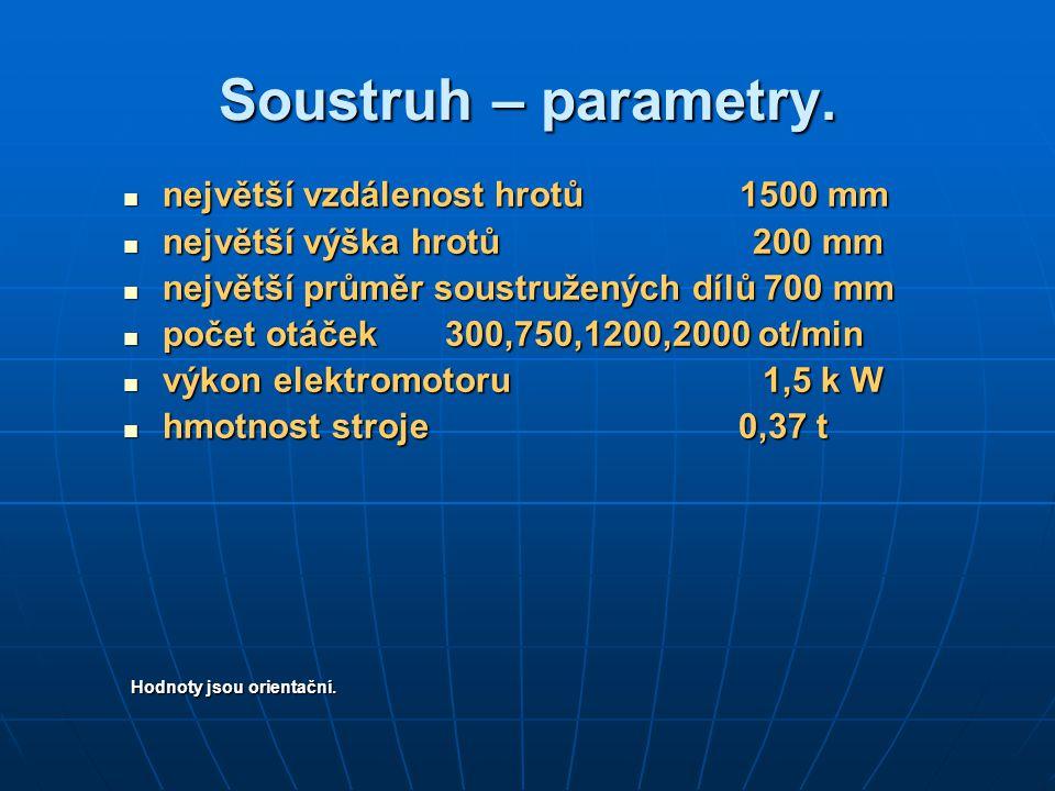 Soustruh – parametry. největší vzdálenost hrotů 1500 mm největší vzdálenost hrotů 1500 mm největší výška hrotů 200 mm největší výška hrotů 200 mm nejv