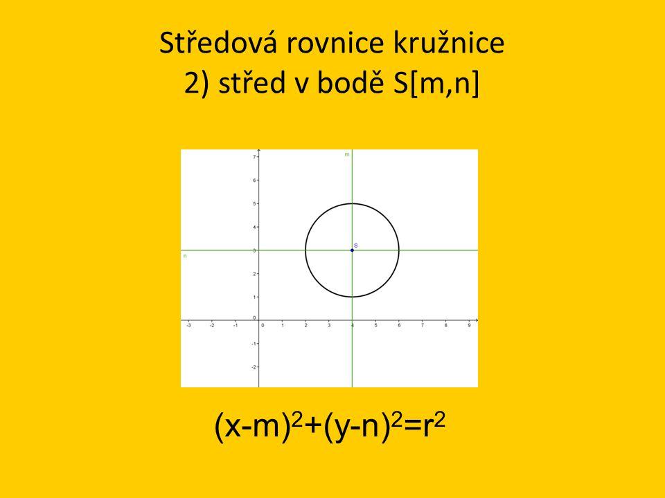 Středová rovnice kružnice 2) střed v bodě S[m,n] (x-m) 2 +(y-n) 2 =r 2