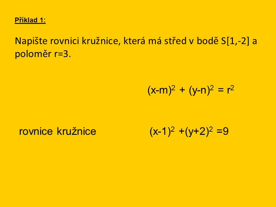 Napište rovnici kružnice, která má střed v bodě S[1,-2] a poloměr r=3. Příklad 1: (x-m) 2 + (y-n) 2 = r 2 (x-1) 2 +(y+2) 2 =9rovnice kružnice