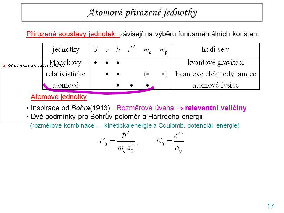 17 Přirozené soustavy jednotek závisejí na výběru fundamentálních konstant Atomové přirozené jednotky Atomové jednotky Inspirace od Bohra(1913) Rozměr