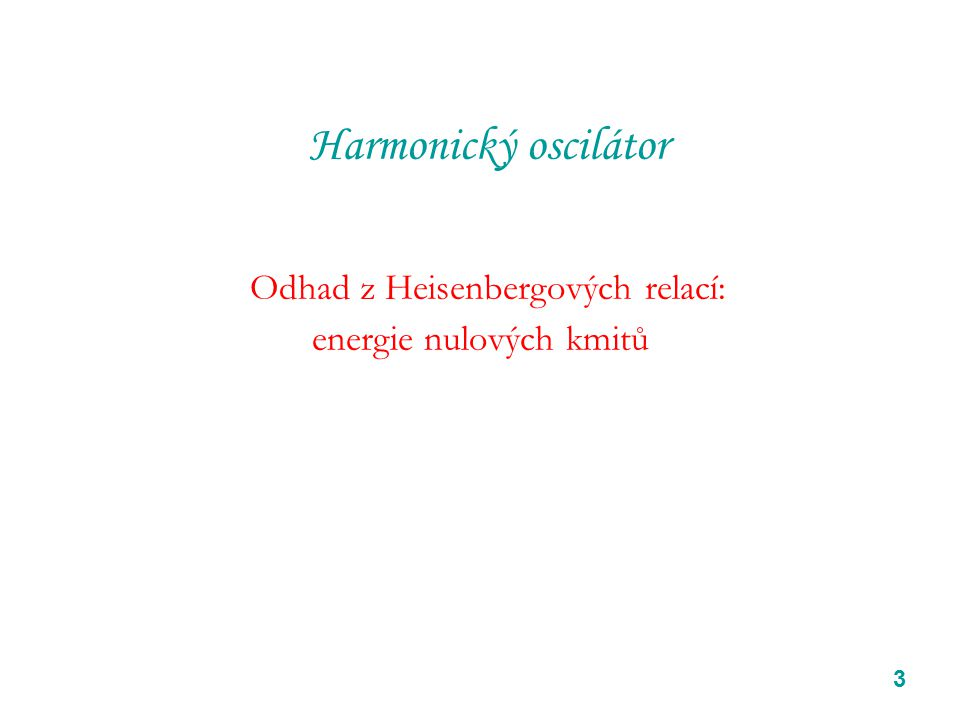 3 Harmonický oscilátor Odhad z Heisenbergových relací: energie nulových kmitů