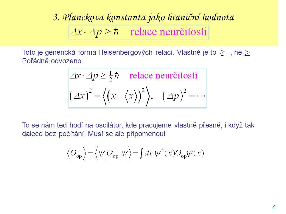 4 3. Planckova konstanta jako hraniční hodnota Toto je generická forma Heisenbergových relací. Vlastně je to, ne Pořádně odvozeno To se nám teď hodí n