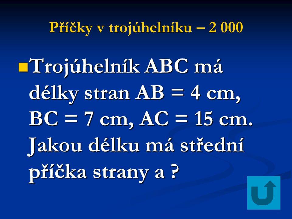 Příčky v trojúhelníku – 2 000 Trojúhelník ABC má délky stran AB = 4 cm, BC = 7 cm, AC = 15 cm. Jakou délku má střední příčka strany a ? Trojúhelník AB