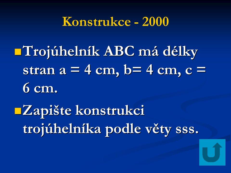Konstrukce - 2000 Trojúhelník ABC má délky stran a = 4 cm, b= 4 cm, c = 6 cm. Trojúhelník ABC má délky stran a = 4 cm, b= 4 cm, c = 6 cm. Zapište kons