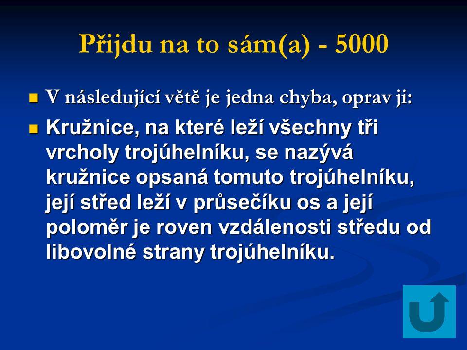 Přijdu na to sám(a) - 5000 V následující větě je jedna chyba, oprav ji: V následující větě je jedna chyba, oprav ji: Kružnice, na které leží všechny t