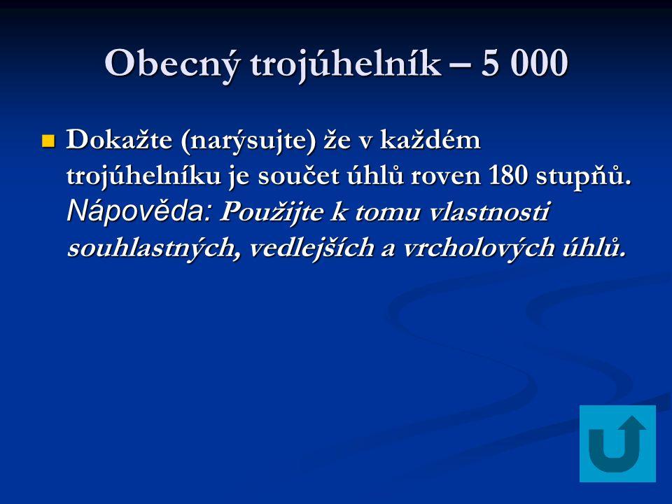 Obecný trojúhelník – 5 000 Dokažte (narýsujte) že v každém trojúhelníku je součet úhlů roven 180 stupňů. Nápověda: Použijte k tomu vlastnosti souhlast