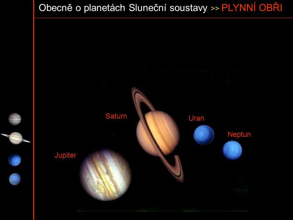 Obecně o planetách Sluneční soustavy >> PLYNNÍ OBŘI Jupiter Saturn Uran Neptun
