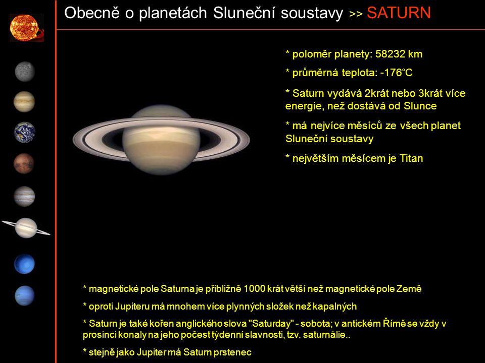 Obecně o planetách Sluneční soustavy >> SATURN * poloměr planety: 58232 km * průměrná teplota: -176°C * Saturn vydává 2krát nebo 3krát více energie, n