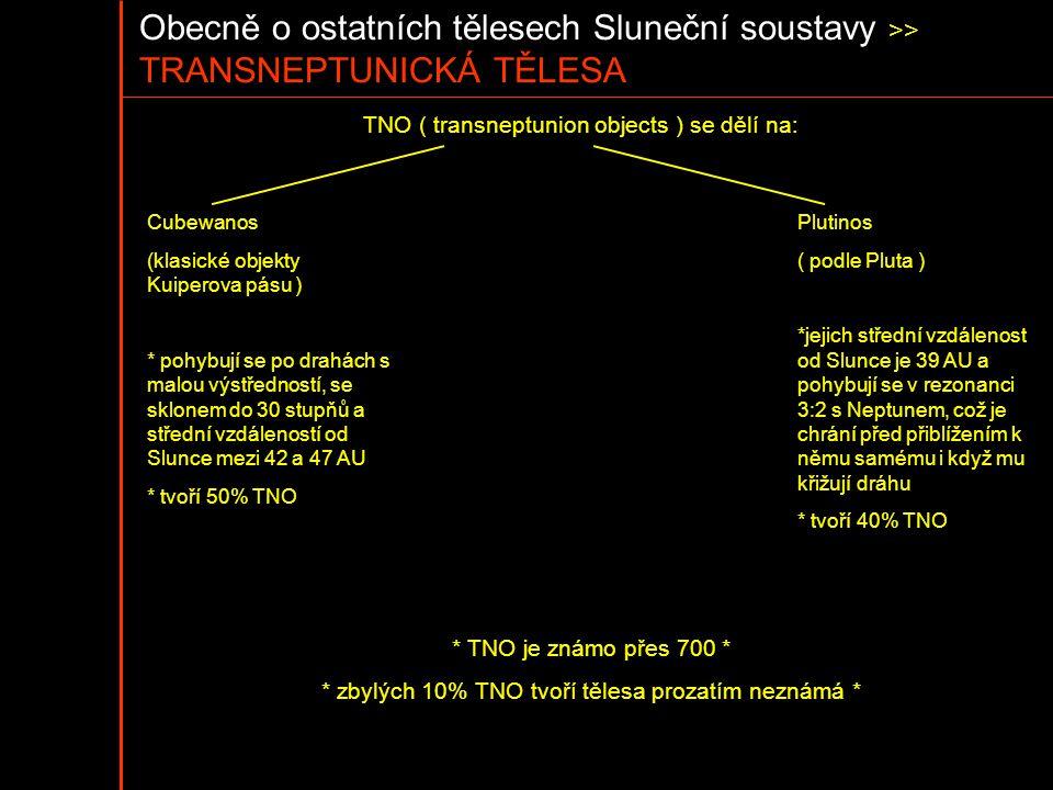 Obecně o ostatních tělesech Sluneční soustavy >> TRANSNEPTUNICKÁ TĚLESA TNO ( transneptunion objects ) se dělí na: Cubewanos (klasické objekty Kuipero