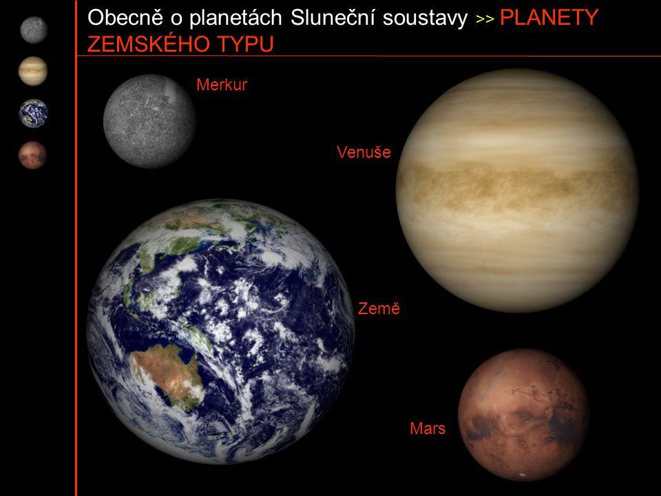 Obecně o planetách Sluneční soustavy >> PLANETY ZEMSKÉHO TYPU Merkur Venuše Země Mars