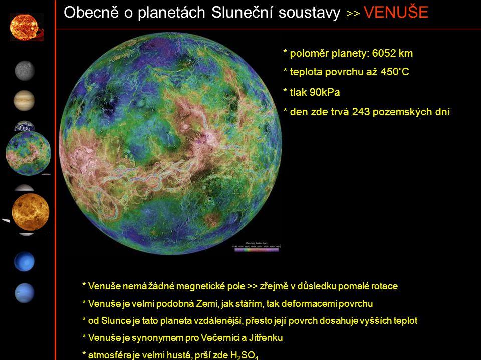 Obecně o planetách Sluneční soustavy >> VENUŠE * poloměr planety: 6052 km * teplota povrchu až 450°C * tlak 90kPa * den zde trvá 243 pozemských dní *