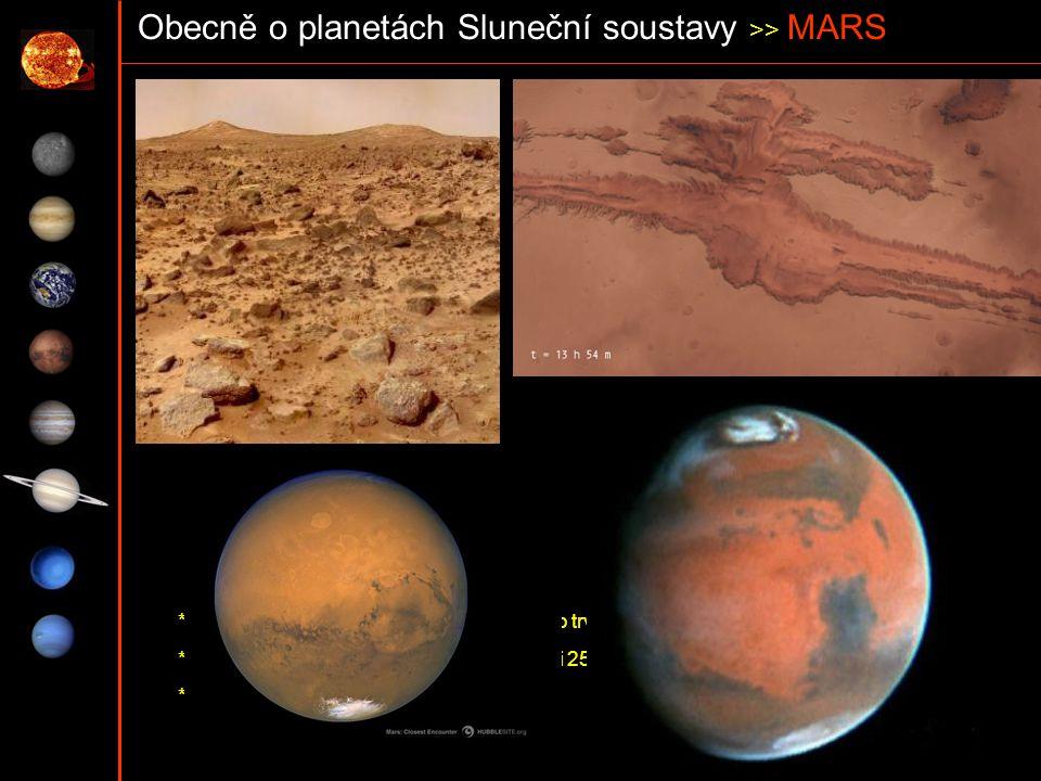Obecně o planetách Sluneční soustavy >> MARS * Mars má dvě přirozené družice, Phobos a Deimos * poloměr planety: 3390 km * planetární jádro je zřejmě
