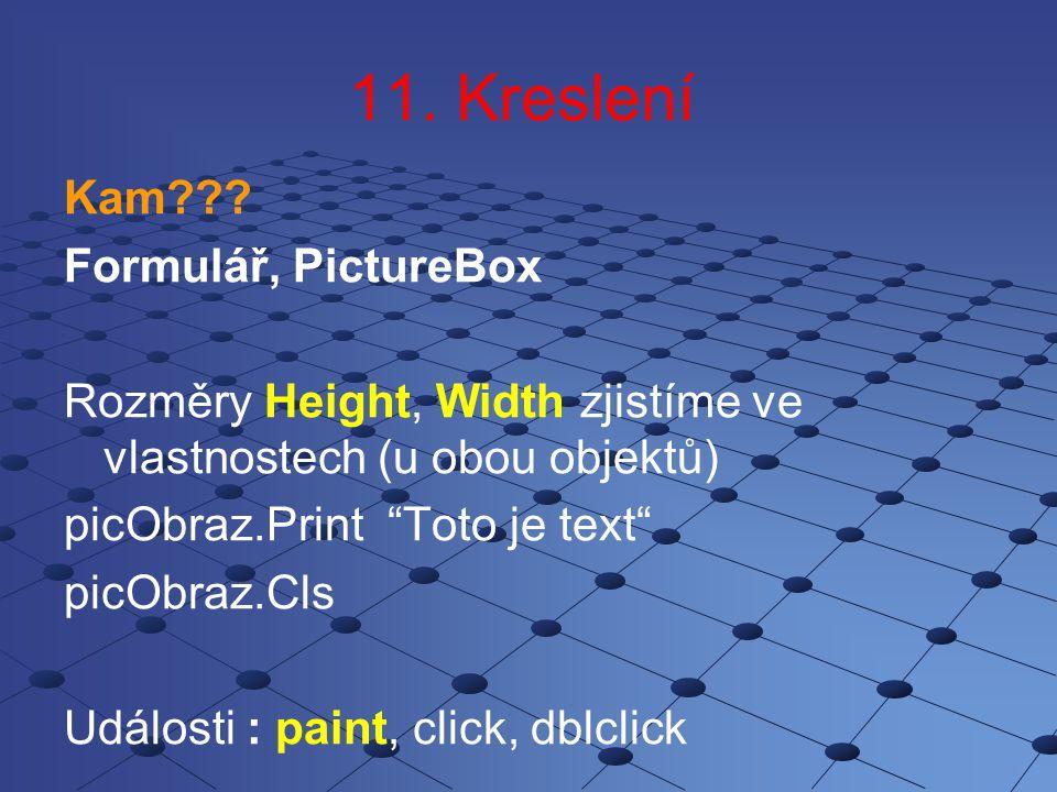 Souřadnice Počátek : 0,0 Měřítko : 1 twip 1/20 bodu na tiskárně 1 palec=1440 twipů 1cm=567 twipů Jednotka vykreslování lze měnit – vlastnost ScaleMode Př.: picObraz.ScaleMode=3 Rem stupnice v pixlech X Y