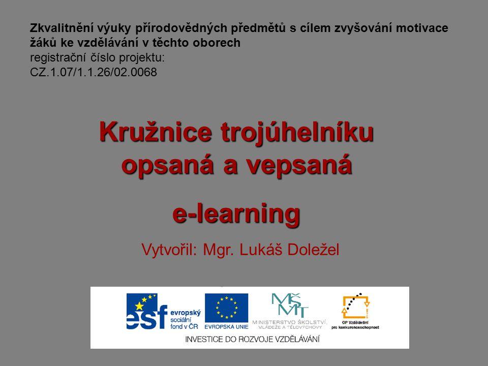 Kružnice trojúhelníku opsaná a vepsaná e-learning Zkvalitnění výuky přírodovědných předmětů s cílem zvyšování motivace žáků ke vzdělávání v těchto obo