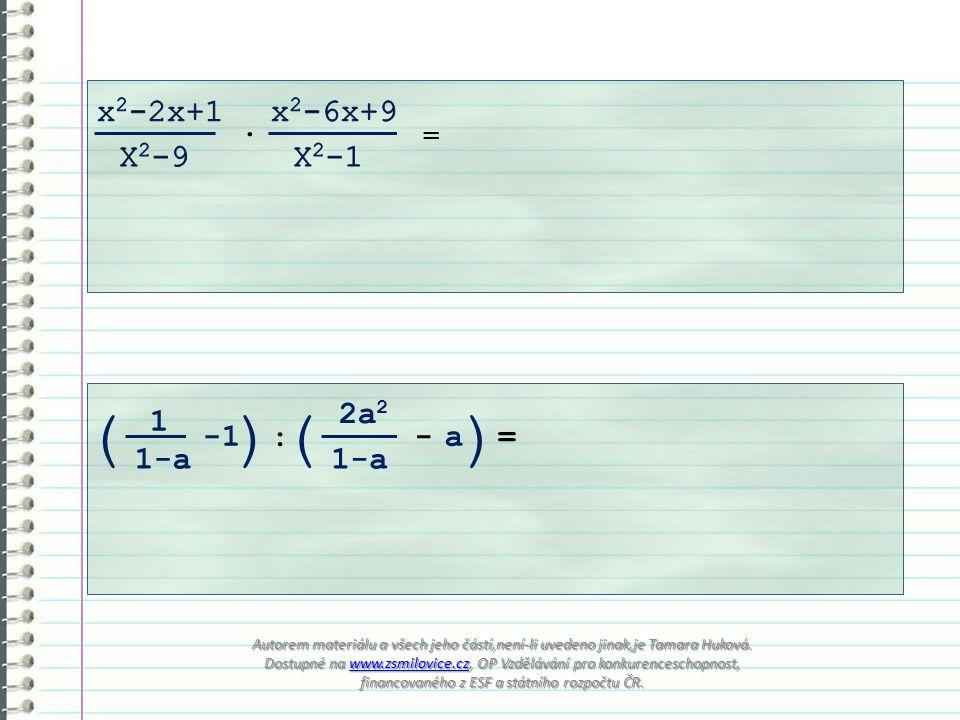 . = ( 1 1-a ) : ( 2a 2 1-a -a ) = Autorem materiálu a všech jeho částí,není-li uvedeno jinak,je Tamara Huková. Dostupné na www.zsmilovice.cz, OP Vzděl