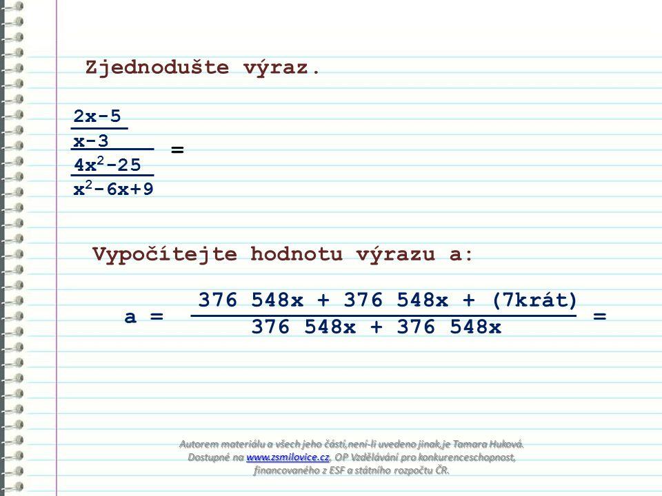 Zjednodušte výraz. 2x-5 x-3 4x 2 -25 x 2 -6x+9 = Vypočítejte hodnotu výrazu a: 376 548x + 376 548x + (7krát) 376 548x + 376 548x a == Autorem materiál