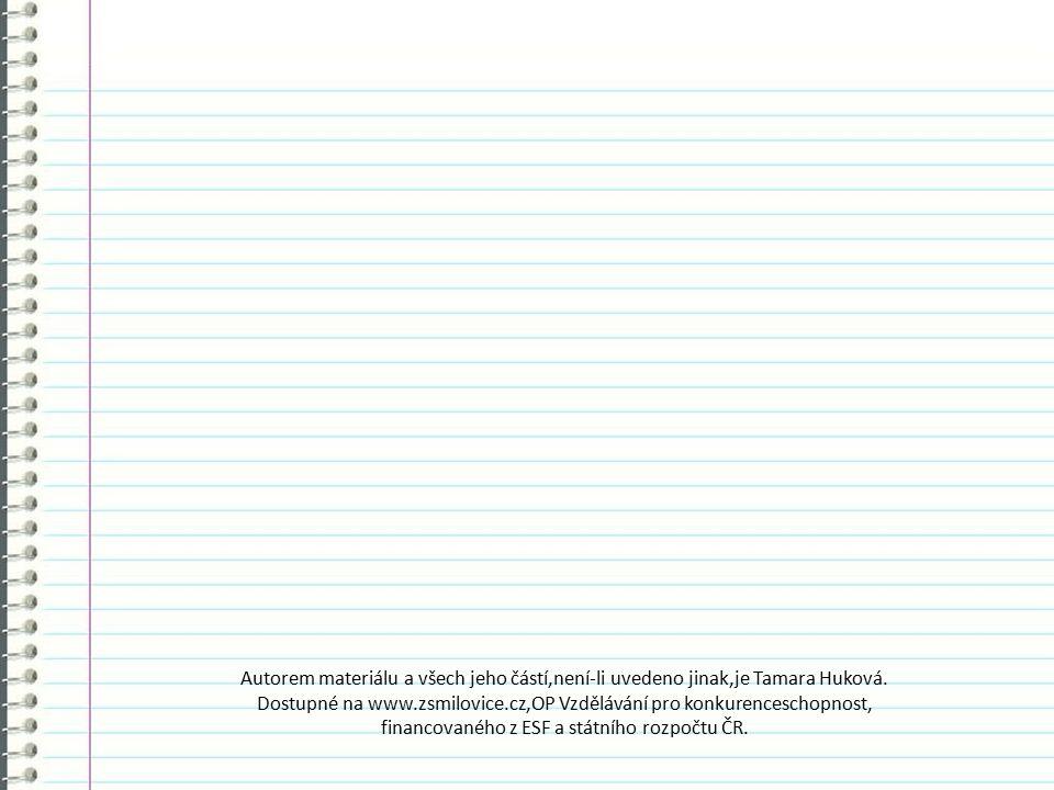 Autorem materiálu a všech jeho částí,není-li uvedeno jinak,je Tamara Huková. Dostupné na www.zsmilovice.cz,OP Vzdělávání pro konkurenceschopnost, fina
