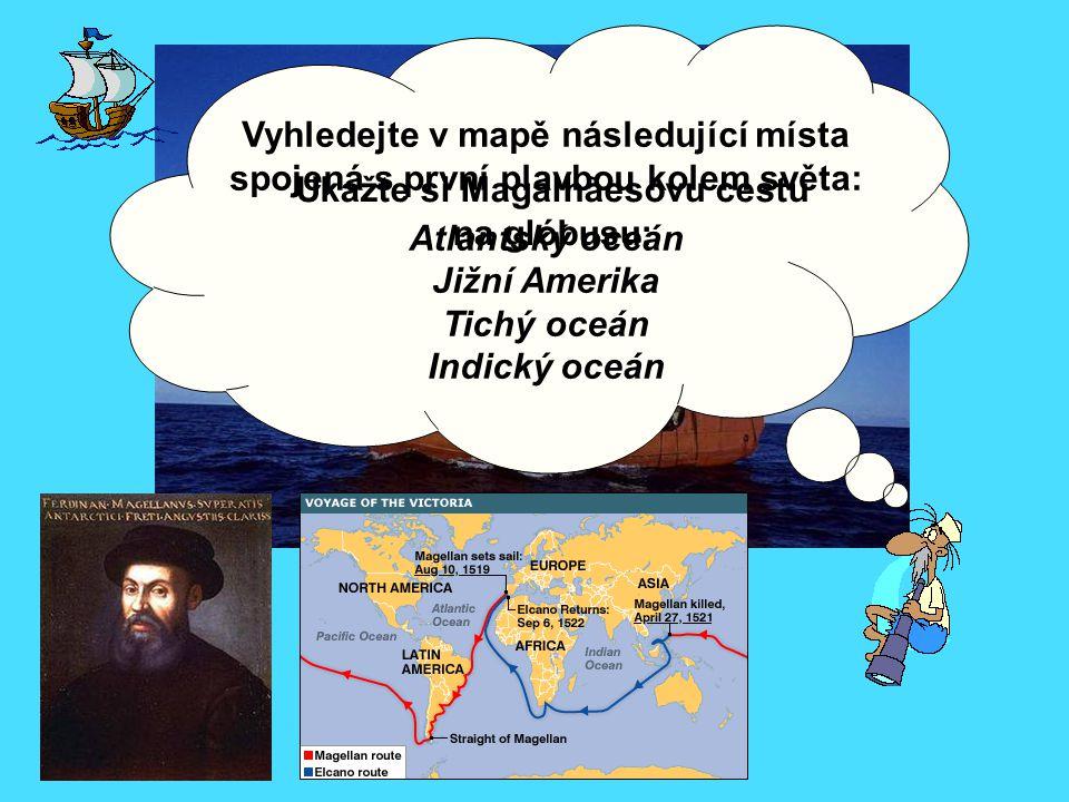 Vyhledejte v mapě následující místa spojená s první plavbou kolem světa: Atlantský oceán Jižní Amerika Tichý oceán Indický oceán Ukažte si Magalhãesov