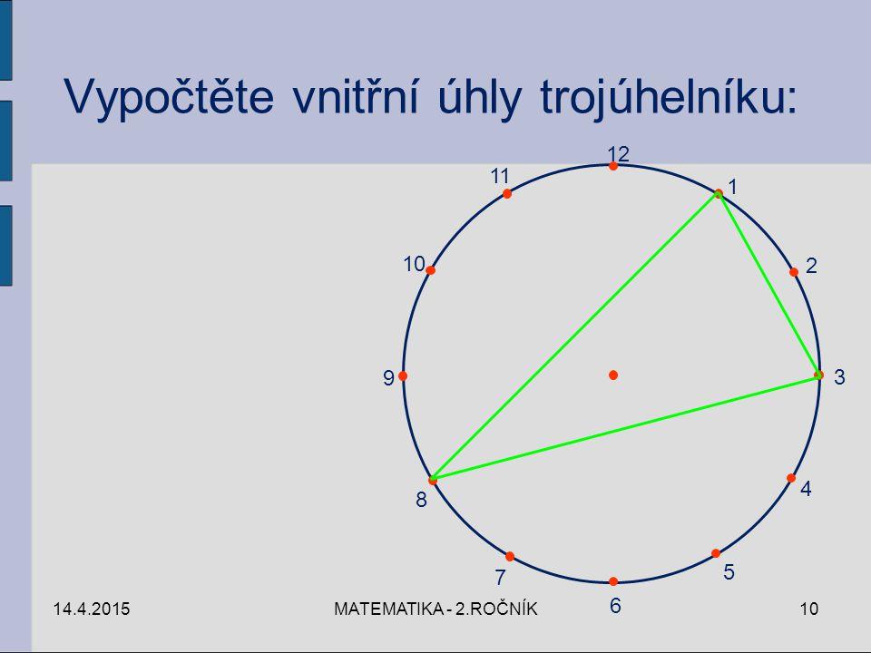 14.4.2015MATEMATIKA - 2.ROČNÍK10 12 1 2 3 4 5 6 7 8 9 10 11 Vypočtěte vnitřní úhly trojúhelníku: