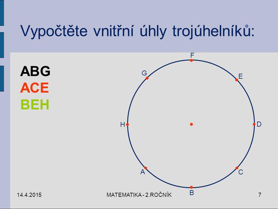 14.4.2015MATEMATIKA - 2.ROČNÍK7 C A B D E F G H ABG ACE BEH Vypočtěte vnitřní úhly trojúhelníků: