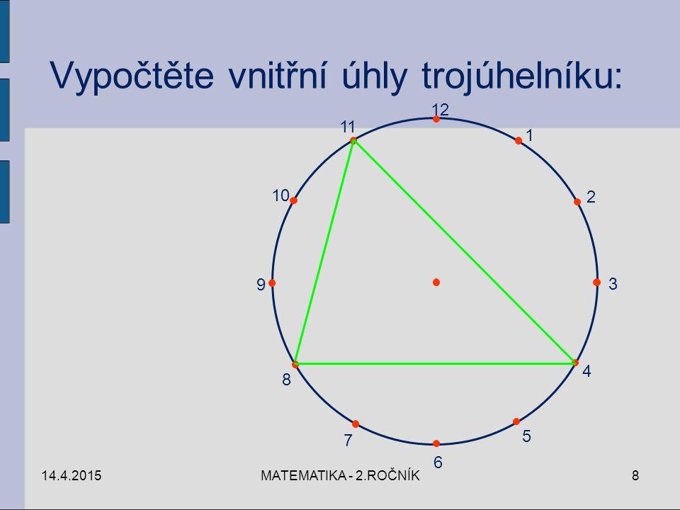 12 1 2 3 4 5 6 7 8 9 10 11 14.4.2015MATEMATIKA - 2.ROČNÍK8 Vypočtěte vnitřní úhly trojúhelníku: