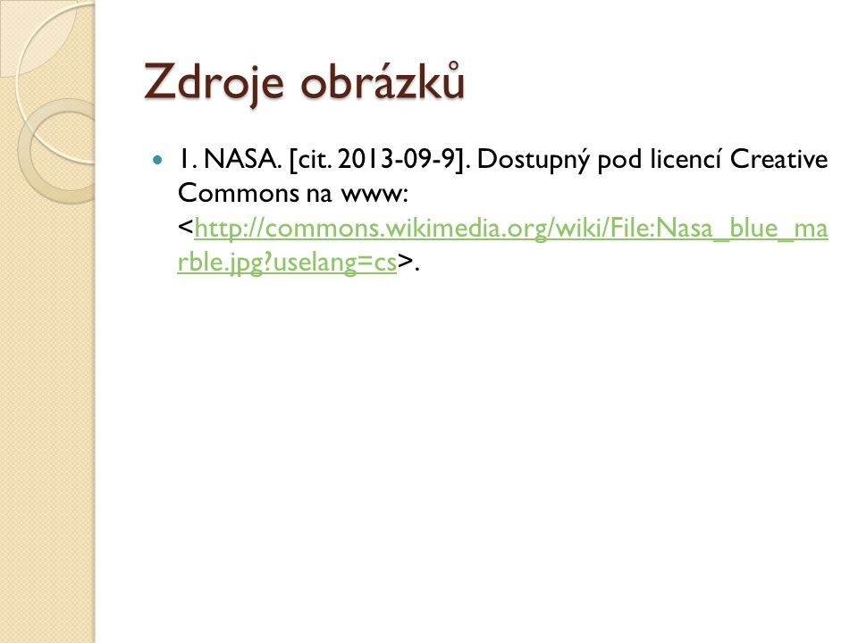 Zdroje obrázků 1. NASA. [cit. 2013-09-9]. Dostupný pod licencí Creative Commons na www:.http://commons.wikimedia.org/wiki/File:Nasa_blue_ma rble.jpg?u