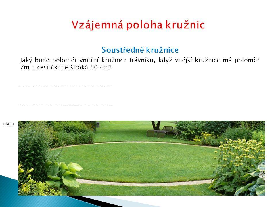 Soustředné kružnice Jak široký bude záchranný kruh, když vnitřní kružnice má poloměr 28 cm a poloměr vnější kružnice měří 41cm.