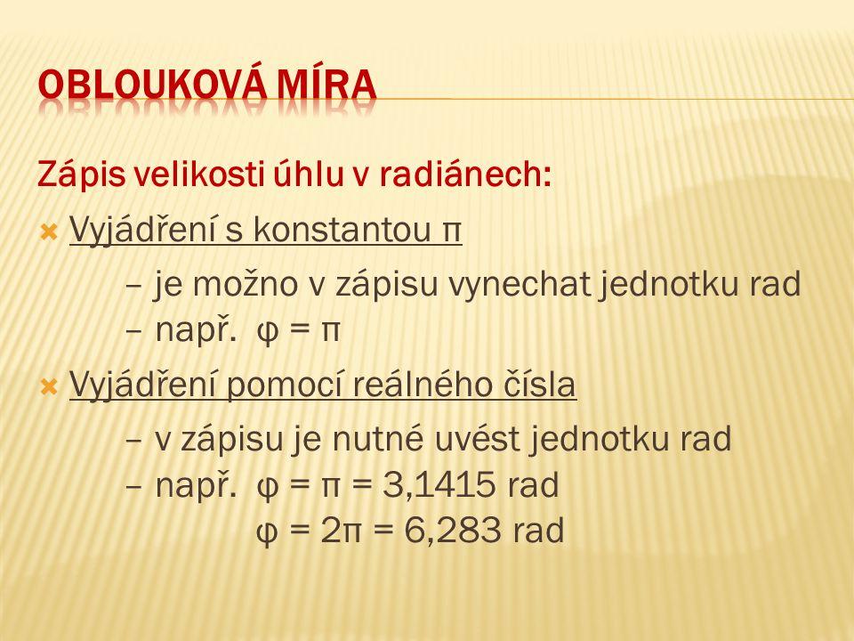 Zápis velikosti úhlu v radiánech:  Vyjádření s konstantou π – je možno v zápisu vynechat jednotku rad – např. φ = π  Vyjádření pomocí reálného čísla