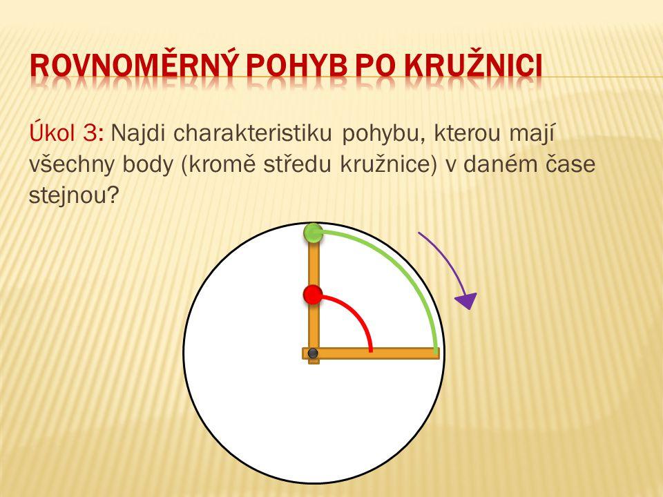 Úkol 3: Najdi charakteristiku pohybu, kterou mají všechny body (kromě středu kružnice) v daném čase stejnou?
