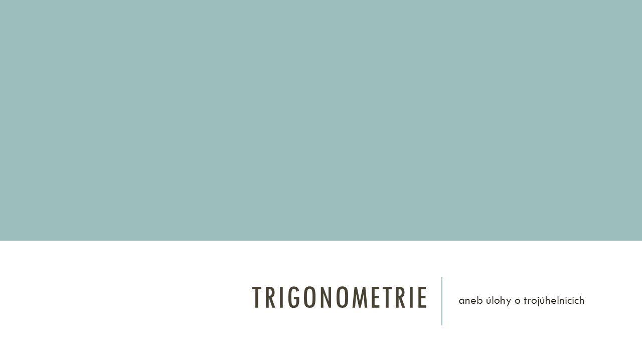 TRIGONOMETRIE z řeckého trigónon, trojúhelník a metrein, měřit zabývající se užitím goniometrických funkcí při řešení úloh o trojúhelnících používá se k měření vzdáleností mezi dvěma hvězdami, v geodézii k měření vzdálenosti dvou bodů a v satelitních navigačních systémech