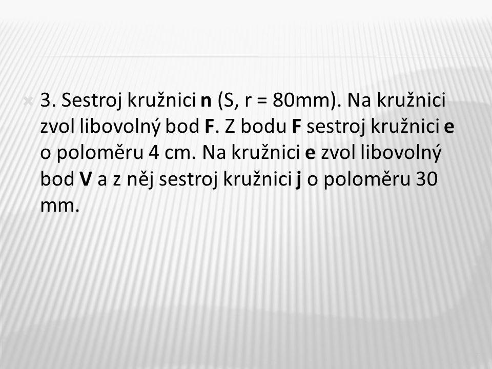  3. Sestroj kružnici n (S, r = 80mm). Na kružnici zvol libovolný bod F.