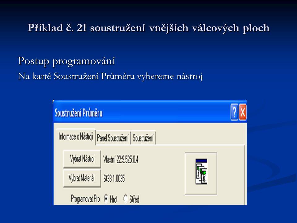 Příklad č. 21 soustružení vnějších válcových ploch Postup programování Na kartě Soustružení Průměru vybereme nástroj