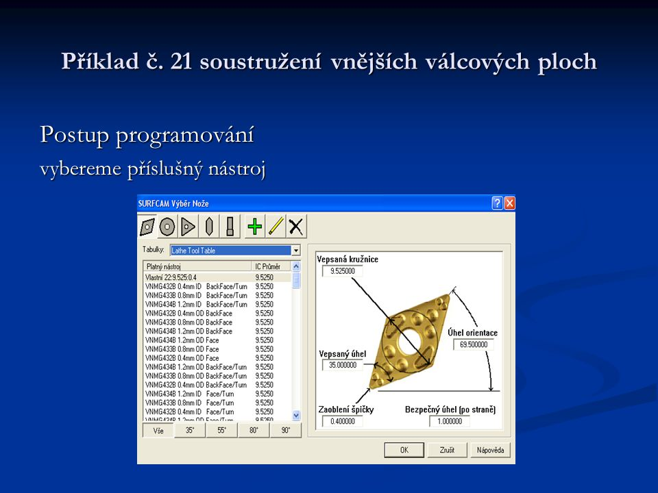 Příklad č. 21 soustružení vnějších válcových ploch Postup programování vybereme příslušný nástroj
