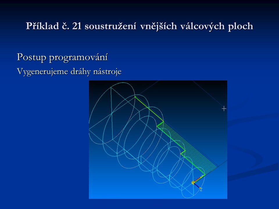 Příklad č. 21 soustružení vnějších válcových ploch Postup programování Vygenerujeme dráhy nástroje