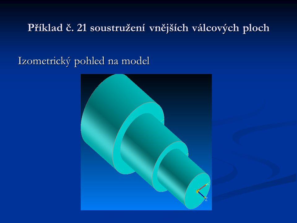 Příklad č. 21 soustružení vnějších válcových ploch Izometrický pohled na model