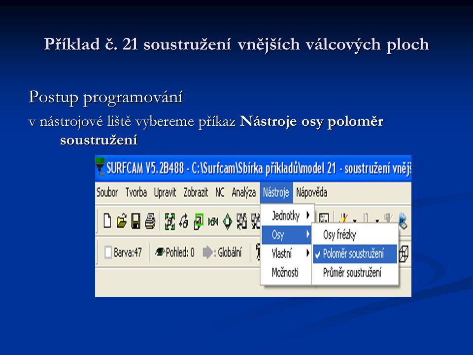 Příklad č. 21 soustružení vnějších válcových ploch Postup programování v nástrojové liště vybereme příkaz Nástroje osy poloměr soustružení
