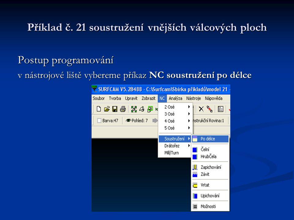Příklad č. 21 soustružení vnějších válcových ploch Postup programování v nástrojové liště vybereme příkaz NC soustružení po délce