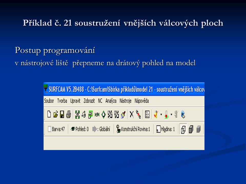 Příklad č. 21 soustružení vnějších válcových ploch Postup programování v nástrojové liště přepneme na drátový pohled na model